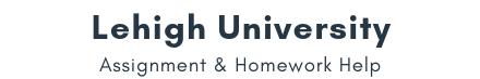 Lehigh University Assignment &Homework Help